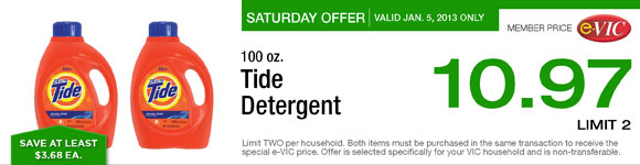 Saturday Only Special! Tide Detergent - 100 oz :  eVIC Member Price January 5th ONLY - $10.97 ea - Limit 2