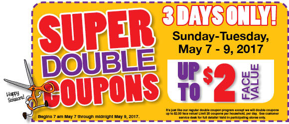 Super Double Coupons - Up to $2 Face Value - Sunday-Tuesday, May 7-9, 2017