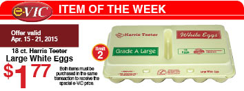 e-VIC Item of the Week – 18ct. HT Eggs:  e-VIC Member Price – $1.77 - Limit 2 with VIC Card.