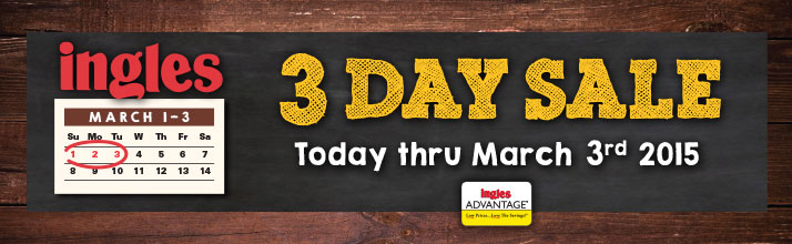Ingles 3 Day Sale -  Sunday through Tuesday Only! March 1 - 3