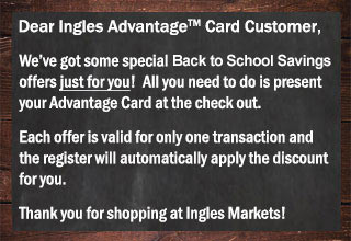 We've got Back to School offers just for you. Show your Advantage Card at checkout and the register will automatically apply the discount for you