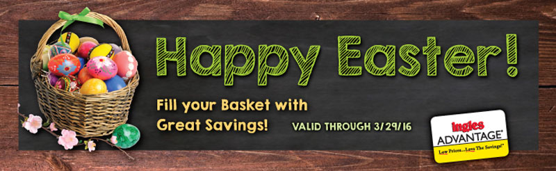 HAPPY EASTER - Fill your Basket with Great Savings! Valid through 3/29/16